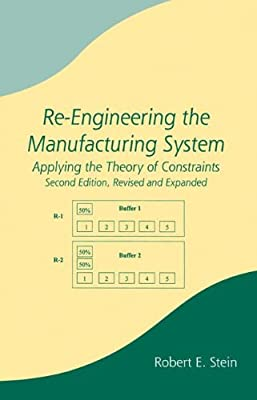 Re-Engineering the Manufacturing System: Applying the Theory of Constraints, Second Edition (Manufacturing Engineering and Materials Processing)