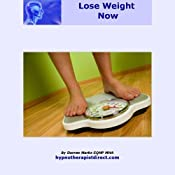 Lose Weight Now: Control What You Eat and How You Excercise Confidently Easily and Effortlessly | [Darren Marks]