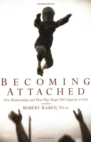 Amazon.com: Becoming Attached: First Relationships and How They Shape Our Capacity to Love (9780195115017): Robert Karen: Books