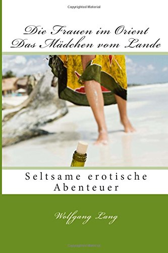 Die Frauen im Orient - Das Maedchen vom Lande: Seltsame erotische Abenteuer: Volume 1