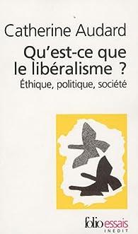 Qu'est-ce que le lib�ralisme ? : Ethique, politique, soci�t� par Catherine Audard