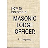 How to Become a Masonic Lodge Officer (0880530286) by H. L. Haywood