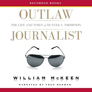 Outlaw Journalist: The Life and Times of Hunter S. Thompson | [William McKeen]