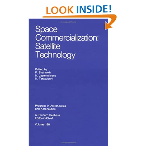 Space Commercialization: Satellite Technology (Progress in Astronautics and Aeronautics) F. Shahrokhi, N. Jasentuliyana and N. Tarabzouni