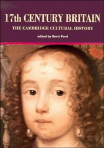 The Cambridge Cultural History of Britain: Volume 4, Seventeenth Century Britain (The Cambridge Cultural History of Britain Vol. 4) (v. 4)