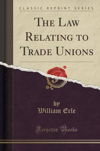The Law Relating to Trade Unions (Classic Reprint)