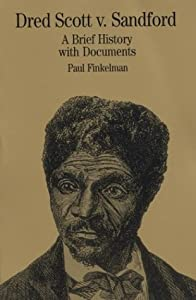 Dred Scott v. Sandford: A Brief History with Documents (Bedford Series in History & Culture) by Paul Finkelman