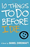10 Things to Do Before I Die (0385734069) by Daniel Ehrenhaft