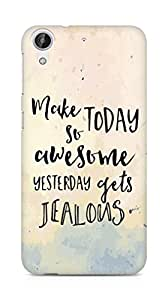 AMEZ make today so awesome yesterday gets jealous Back Cover For HTC Desire 626 G