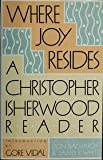 Where Joy Resides: A Christopher Isherwood Reader (0374123322) by Isherwood, Christopher