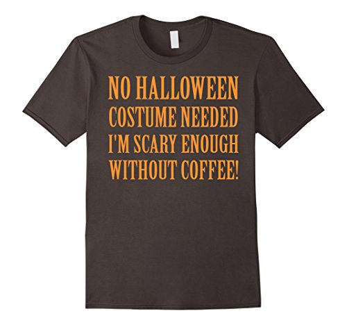 No Halloween Costume Needed Coffee T-Shirt