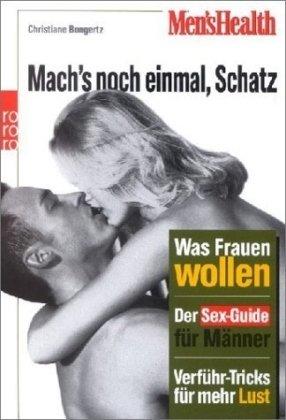 Mens Health: Mach's noch einmal, Schatz. Was Frauen wollen. Der Sex-Guide für Männer. Verführ-Tricks für mehr Lust