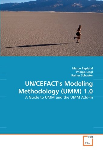 UN/CEFACT's Modeling Methodology (UMM) 1.0: A Guide to UMM and the UMM Add-In