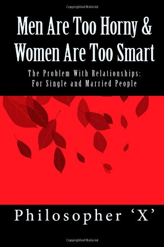 men-are-too-horny-women-are-too-smart-the-problem-with-relationships-for-single-and-married-people