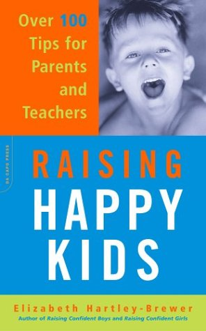 Raising Happy Kids: Over 100 Tips For Parents And Teachers, Elizabeth Hartley-Brewer