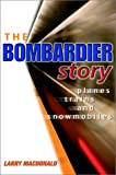 The Bombardier Story: Planes, Trains and Snowmobiles