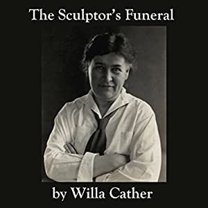 The Sculptor's Funeral | [Willa Cather]
