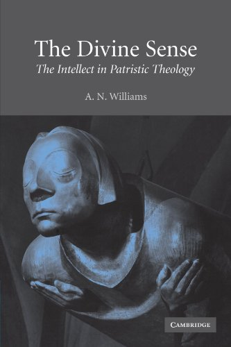 The Divine Sense: The Intellect in Patristic Theology, A. N. Williams