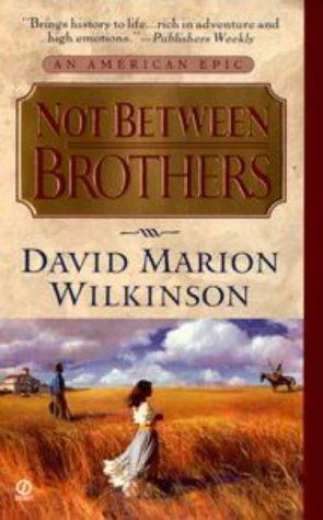 Not Between Brothers, D. Marion Wilkinson