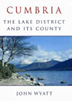 Cumbria: The Lake District and Its County by John Wyatt