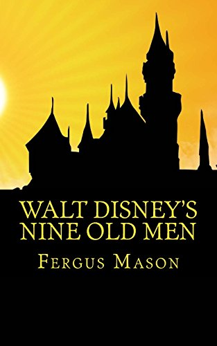 Walt Disney's Nine Old Men: Disney's Nine Old Men: A History of the Animators Who Defined Disney Animation