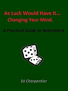 As Luck Would Have It: A Practical Guide to Retirement from DJ Charpentier