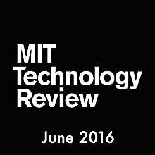 MIT Technology Review, June 2016 (English) Périodique Auteur(s) :  Technology Review Narrateur(s) : Todd Mundt