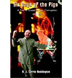 img - for { [ SIX DAYS OF THE PIGS: A TALE OF GREED, POWER, CORRUPTION AND LUST ] } Carrie-Reddington, R J ( AUTHOR ) Aug-01-2002 Paperback book / textbook / text book