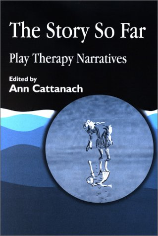 Story So Far : Play Therapy Narratives, ANN CATTANACH