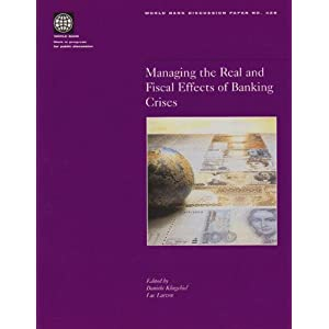 Managing the Real and Fiscal Effects of Banking Crises (World Bank Discussion Papers) Daniela Klingebiel and Luc Laeven