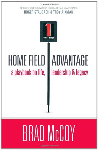Home Field Advantage: A Playbook on Life, Leadership and Legacy