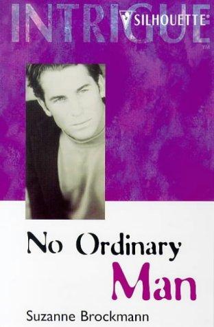 No Ordinary Man (Dangerous Men) (Harlequin Intrigue, No 365), SUZANNE BROCKMANN