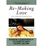 Re-Making Love: The Feminization of Sex (0006372082) by Barbara Ehrenreich