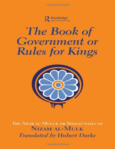 The Book of Government or Rules for Kings: The Siyar al Muluk or Siyasat-nama of Nizam al-Mulk