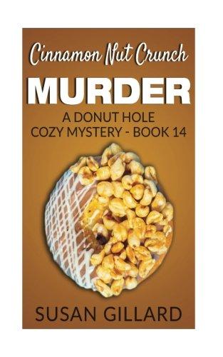 Cinnamon Nut Crunch Murder: A Donut Hole Cozy Mystery - Book 14 - Susan Gillard