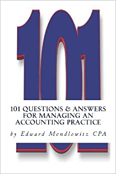 101 Questions And Answers For Managing An Accounting Practice: Solutions For The Most Difficult Problems Practitioners Face Every Day