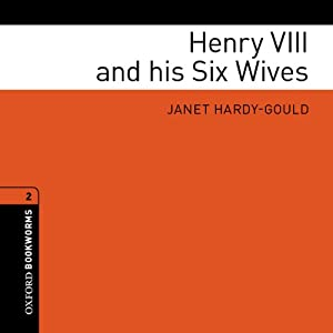 Henry VIII and his Six Wives: Oxford Bookworms Library | [Janet Hardy-Gould]
