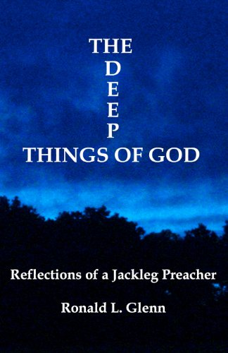 The Deep Things Of God: Reflections of a Jackleg Preacher
