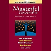 Masterful Leadership: Leading Like Jesus | [Ken Blanchard, John Ortberg, Henry Blackaby, Bob Buford]