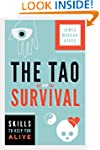 The Tao of Survival: Skills to Keep Y...
