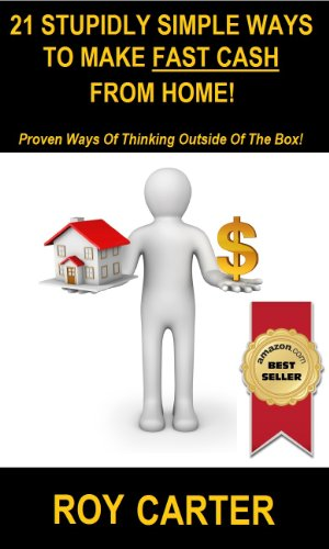 Book: 21 Stupidly Simple Ways To Make Fast Cash From Home! - Proven Ways of Thinking Outside of the Box by Roy Carter