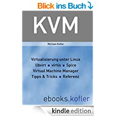 KVM -- Virtualisierung unter Linux.