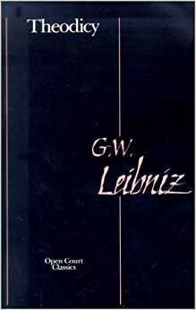 essays on the goodness of god leibniz In 1710, gw leibniz published theodicy: essays on the goodness of god, the freedom of man, and the origin of evil this book, the only one he published in his lifetime, established leibniz's reputation more than anything else he wrote.