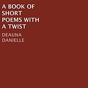 A Book of Short Poems with a Twist Hörbuch von Deauna Danielle Gesprochen von: Laura Kay