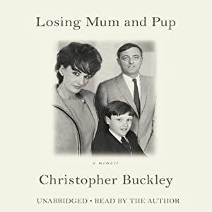 Losing Mum and Pup: A Memoir | [Christopher Buckley]