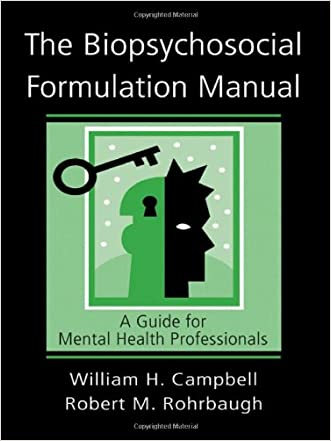 The Biopsychosocial Formulation Manual: A Guide for Mental Health Professionals written by William H. Campbell