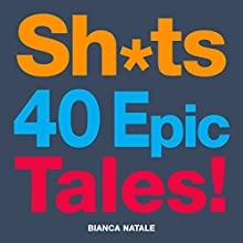 Shits, 40 Epic Tales!: Start Paying Attention to What Lies Beneath, the Lighter Side of Dark Matter (       UNABRIDGED) by Bianca Natale Narrated by Aaron Sinn