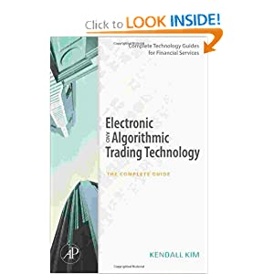 Electronic and Algorithmic Trading Technology: The Complete Guide Kendall Kim