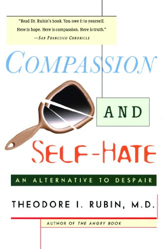 Compassion and Self Hate: An Alternative to Despair: Theodore I. Rubin: 9780684841991: Amazon.com: Books