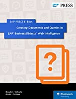 Creating Documents and Queries in SAP BusinessObjects Web Intelligence (SAP PRESS E-Bites Book 11) Front Cover